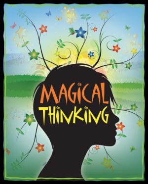 Magic Thinking: Disastrous Substitutes For Correct Thinking